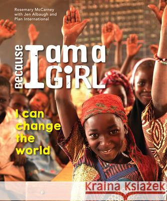 Because I Am a Girl: I Can Change the World Rosemary McCarney Jen Albaugh Plan International 9781927583449