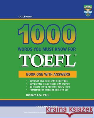 Columbia 1000 Words You Must Know for TOEFL: Book One with Answers Richard Le 9781927647110