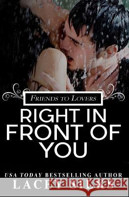 Right in Front of You: A Friends to Lovers Contemporary Romance Lacey Silks 9781927715475