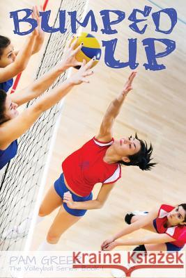Bumped Up: The Volleyball Series #1 Pam Greer 9781927794180