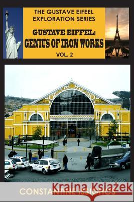 Gustave Eiffel: A Genius of Iron Works, 2: Gustave Eiffel Exploration Series Constantine Issighos 9781927845011