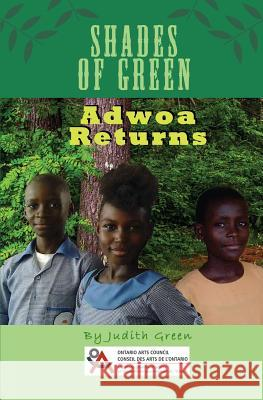 Shades of Green: Adwoa Returns Judith a. Green 9781927865316