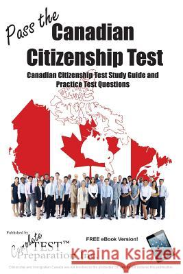 Pass the Canadian Citizenship Test! : Complete Canadian Citizenship Test Study Guide and Practice Test Questions Test Preparation Inc Complete 9781928077978