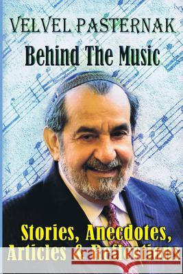 Behind the Music: Stories, Anecdotes, Articles & Reflections Pasternak, Velvel 9781928918523