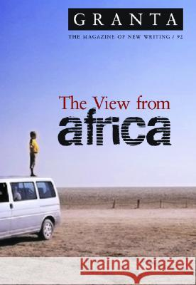 Granta 92: The View from Africa Ian Jack 9781929001224