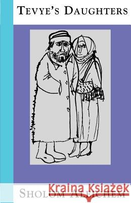 Tevye's Daughters: Collected Stories of Sholom Aleichem Sholem Aleichem Frances Butwin Frances Butwin 9781929068036