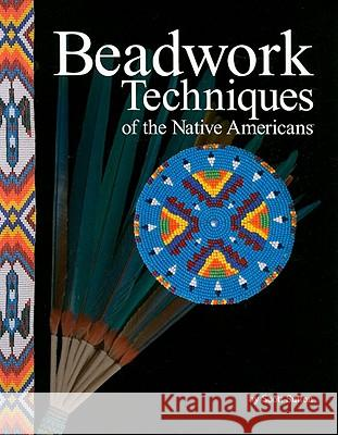 Beadwork Techniques of the Native Americans Scott Sutton 9781929572113