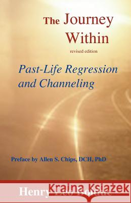 The Journey Within : Past-Life Regression and Channeling Henry Leo Bolduc 9781929661114