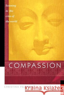 Compassion: Listening to the Cries of the World Christina Feldman 9781930485112