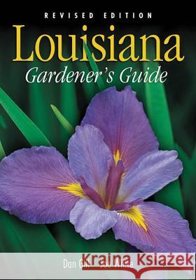 Louisiana Gardener's Guide - Revised Edition Dan Gill Joe White Joe White 9781930604865