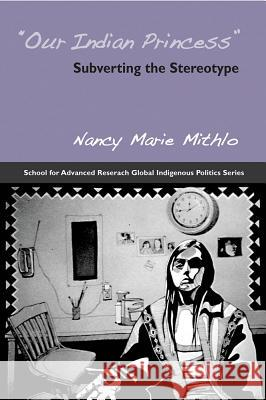 Our Indian Princess: Subverting the Stereotype Nancy Marie Mithlo 9781930618978