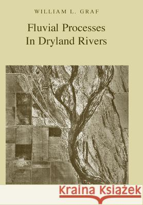 Fluvial Processes in Dryland Rivers William L. Graf 9781930665514