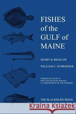 Fishes of the Gulf of Maine : Fishery Bulletin 74 Henry B. Bigelow William C. Schroeder 9781930665606