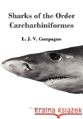 Sharks of the Order Carcharhiniformes L. J. V. Compagno 9781930665767