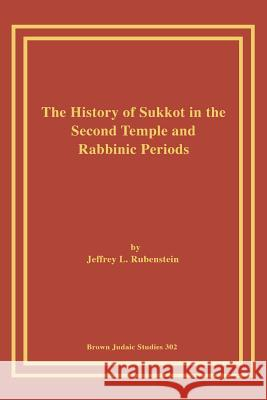 The History of Sukkot in the Second Temple and Rabbinic Periods Jeffrey L. Rubenstein 9781930675339