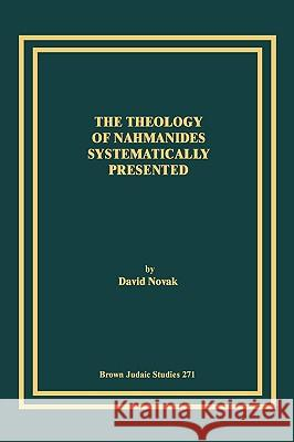 The Theology of Nahmanides Systematically Presented David Novak 9781930675599