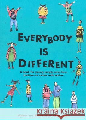 Everybody Is Different: A Book for Young People Who Have Brothers or Sisters with Autism Fiona Bleach 9781931282062