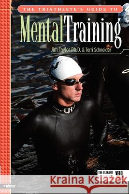 The Triathlete's Guide to Mental Training Jim Taylor Terri, M.A. Schneider 9781931382700
