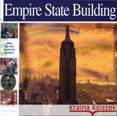 Empire State Building: When New York Reached for the Skies Elizabeth Mann Alan Witschonke 9781931414081