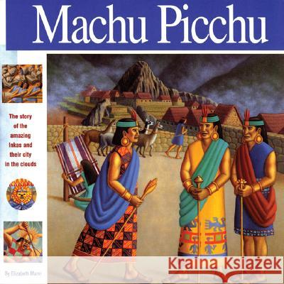 Machu Picchu: The Story of the Amazing Inkas and Their City in the Clouds Elizabeth Mann Amy Crehore 9781931414104