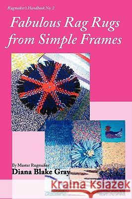 Fabulous Rag Rugs from Simple Frames Diana Blake Gray 9781931426275