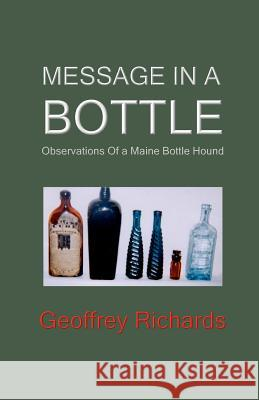 Message in a Bottle: Observations from a Maine Bottle Hound Geoffrey Richards 9781931475310