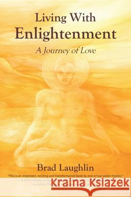 Living With Enlightenment: A Journey of Love Brad Laughlin Leslie Temple-Thurston 9781931679138