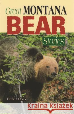 Great Montana Bear Stories Benjamin Long Ben Long 9781931832069