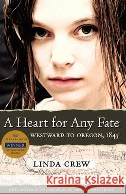 A Heart for Any Fate: Westward to Oregon, 1845 Linda Crew 9781932010268