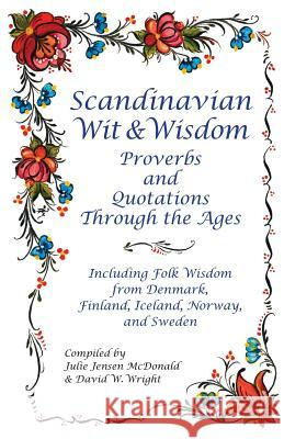 Scandinavian Wit and Wisdom: Proverbs and Quotations Through the Ages Julie Jense David Wright 9781932043150