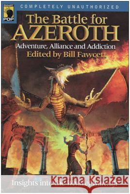 The Battle for Azeroth: Adventure, Alliance, and Addiction Insights Into the World of Warcraft Bill Fawcett 9781932100846 Benbella Books