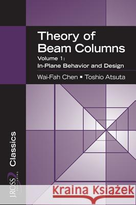 Theory of Beam-Columns, Volume 1: In-Plane Behavior and Design Wai-Fah Chen 9781932159769