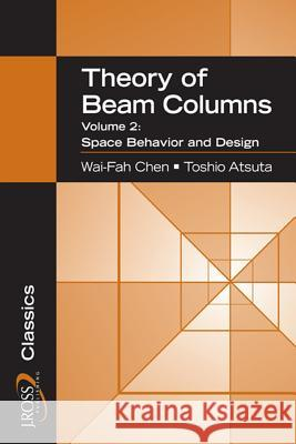 Theory of Beam-Columns, Volume 2: Space Behavior and Design Wai-Fah Chen 9781932159776