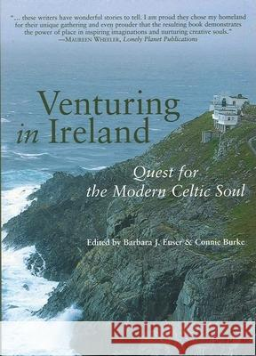 Venturing in Ireland : Quests for the Modern Celtic Soul Barbara J. Euser Connie Burke 9781932361568
