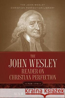 The John Wesley Reader on Christian Perfection. John Wesley Mark K. Olson 9781932370904