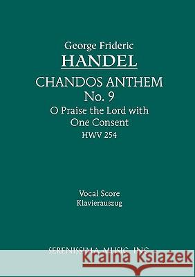 Chandos Anthem No.9. O Praise the Lord with One Consent, Hwv 254: Vocal Score George Fride Handel 9781932419115