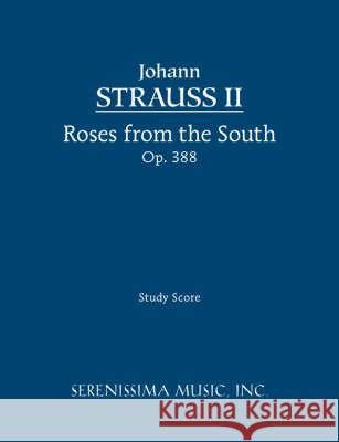 Roses from the South, Op.388: Study Score  9781932419627