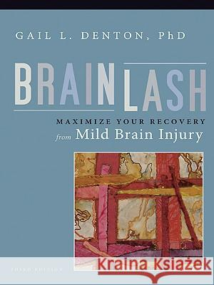 Brainlash: Maximize Your Recovery from Mild Brain Injury Gail L. Denton 9781932603408