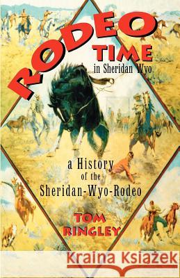 Rodeo Time in Sheridan Wyo Tom Ringley 9781932636048