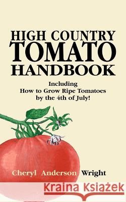 High Country Tomato Handbook Cheryl Anderson Wright 9781932636079