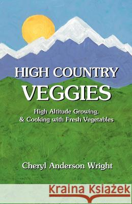 High Country Veggies Cheryl Anderson Wright 9781932636154