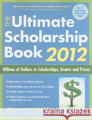 The Ultimate Scholarship Book 2012 : Billions of Dollars in Scholarships, Grants and Prizes Gen Tanabe Kelly Tanabe 9781932662948