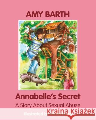 Annabelle's Secret: A Story about Sexual Abuse Amy Barth Richa Kinra 9781932690958