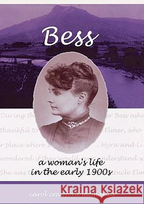 Bess - A Woman's Life in the Early 1900s Carol McManus 9781932738018 Western Reflections Publishing Company