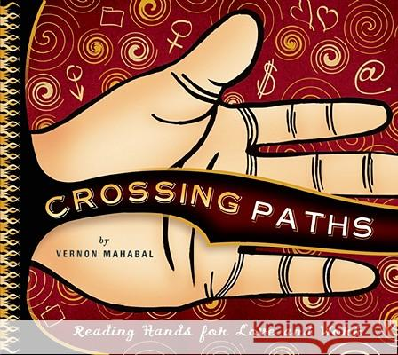 Crossing Paths: Reading Hands for Love and Work Vernon Mahabal N. D. Koster Tim Lukowiak 9781932771176
