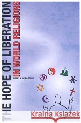 The Hope of Liberation in World Religions Miguel A. D 9781932792508