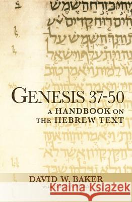 Genesis 37-50: A Handbook on the Hebrew Text David W. Baker Jason A. Riley 9781932792683