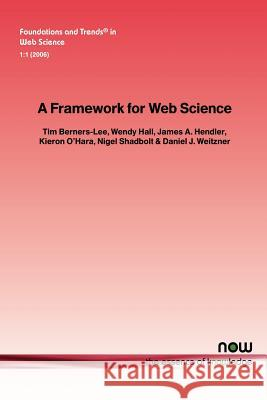 A Framework for Web Science Tim Berners-Lee Wendy Hall James A. Hendler 9781933019338 Now Publishers,