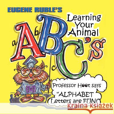 Learning Your Animal ABC's with Professor Hoot Eugene Ruble Eugene Ruble 9781933090764 Guardian Angel Publishing