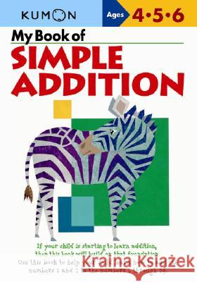 My Book of Simple Addition: Ages 4-5-6 Kumon Publishing 9781933241005